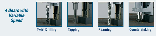 4 Gears with Variable Speed - Twist Drilling, Tapping, Reaming, Countersinking